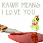 Rawr Means I Love You Out Today!